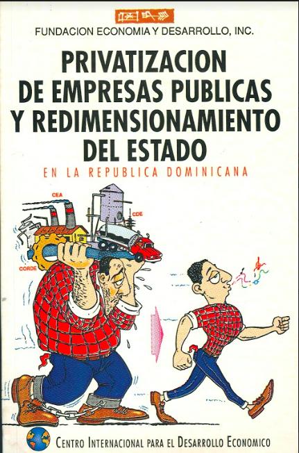 Privatizacion de empresas publicas y redimensionamiento del estado en la República Dominicana