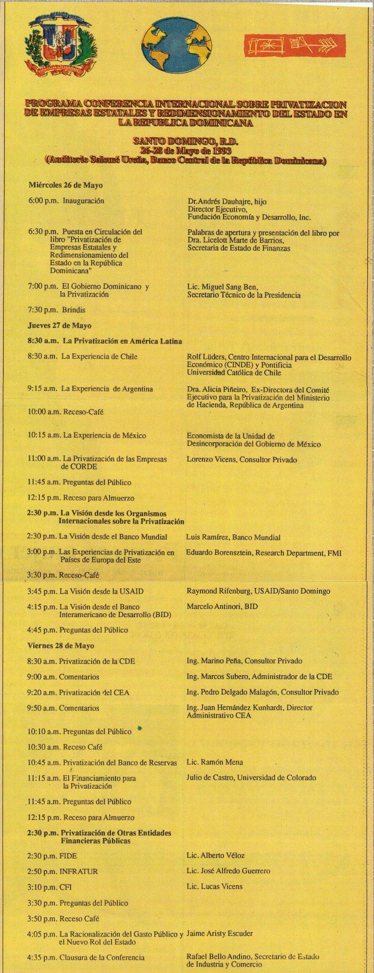 Programa de la Conferencia Internacional sobre Privatización de Empresas Estatales y Redimensionamiento del Estado en la República Dominicana, organizada por la Fundación Economía y Desarrollo, Inc., el Centro Internacional para el Desarrollo Económico (CINDE), el Gobierno Dominicano representado por la Secretaría de Finanzas, el Secretariado Técnico de la Presidencia y la Secretaría de Industria y Comercio, con la participación de economistas del BID, el Banco Mundial y la USAID, en Santo Domingo, 26-28 de mayo de 1993.