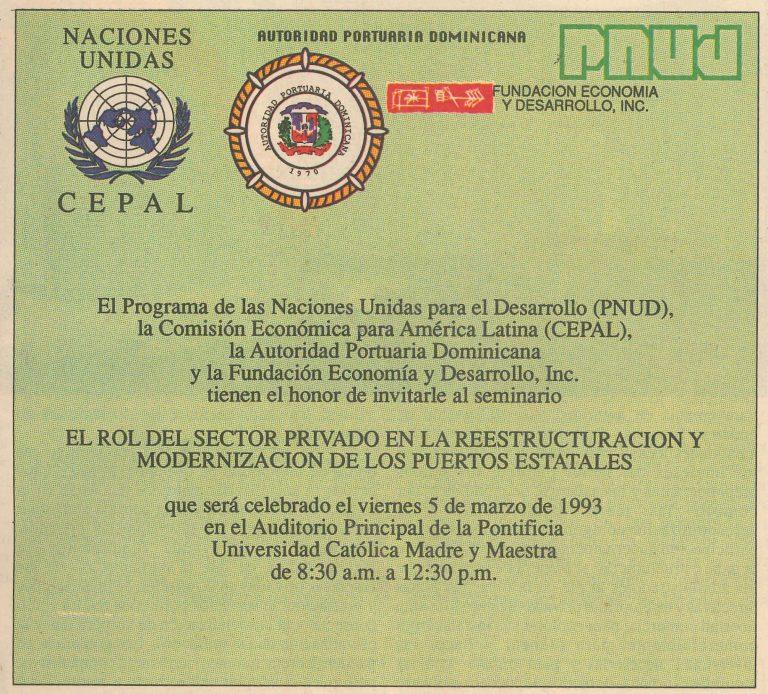 Anuncio de Conferencia organizada por la Fundación Economía y Desarrollo, Inc. conjuntamente con el PNUD, CEPAL y la Autoridad Portuaria Dominicana, sobre el Rol del Sector Privado en la Reestructuración y Modernización de los Puertos Estatales, en la cual el Ing. Pedro Delgado Malagón, entre otros, disertó sobre Los Puerto Dominicanos: Programa de Expansión y Reestructuración Administrativa, 5 de marzo de 1993.